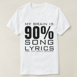 MY BRAIN IS 90% SONG LYRICS T-SHIRTS