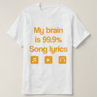My brain is 99.9% song lyrics T-Shirt