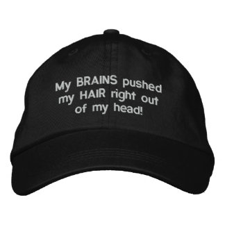 My BRAINS pushed my HAIR right out of my head Embroidered Baseball Caps