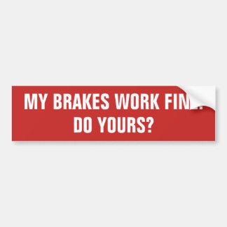 My Brakes Work Fine. Do Yours? Bumper Sticker