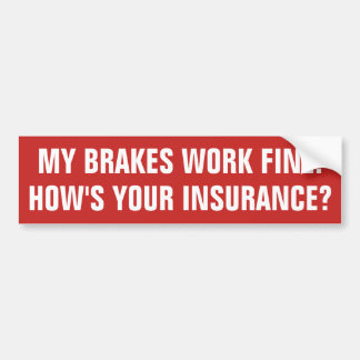 My Brakes Work Fine. How's Your Insurance? Bumper Sticker