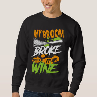 My Broom Broke So Now I Drink Wine Sweatshirt