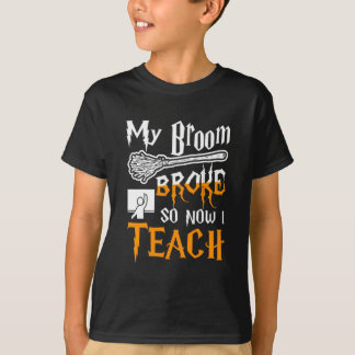 My Broom Broke So Now I Teach Halloween Shirt