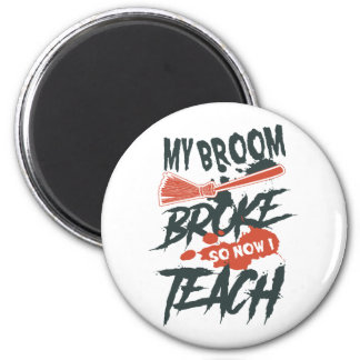 My Broom Broke So Now I Teach Magnet