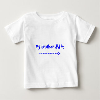 My brother did it -----------> baby T-Shirt