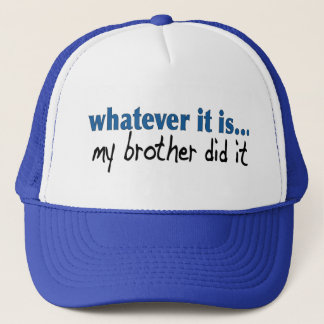 My brother did it trucker hat