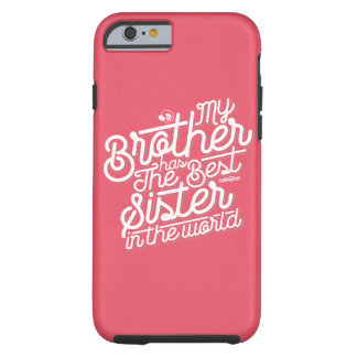 """My Brother Has The Best Sister in The World"" Tough iPhone 6 Case"