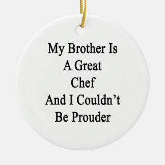 My Brother Is A Great Chef And I Couldn t Be Proud Ornament