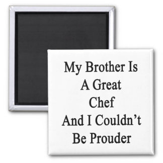 My Brother Is A Great Chef And I Couldn t Be Proud Magnets