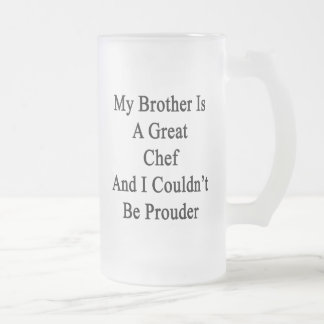 My Brother Is A Great Chef And I Couldn t Be Proud Coffee Mugs