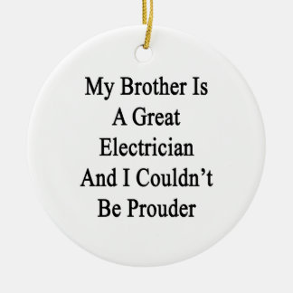 My Brother Is A Great Electrician And I Couldn't B Round Ceramic Decoration