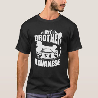 My Brother Is A Havanese T-Shirt