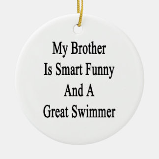 My Brother Is Smart Funny And A Great Swimmer Ornament