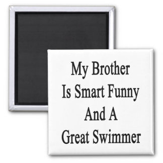 My Brother Is Smart Funny And A Great Swimmer Magnets
