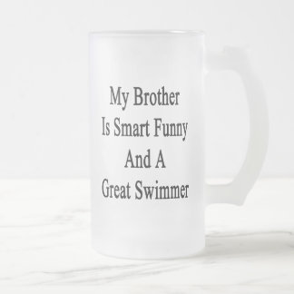 My Brother Is Smart Funny And A Great Swimmer Frosted Beer Mugs