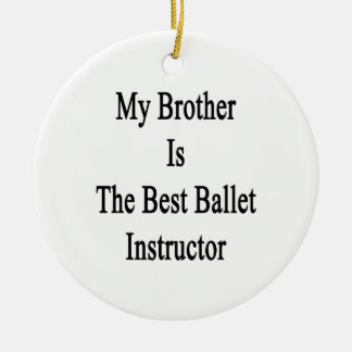 My Brother Is The Best Ballet Instructor Christmas Ornament