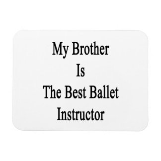 My Brother Is The Best Ballet Instructor Vinyl Magnets