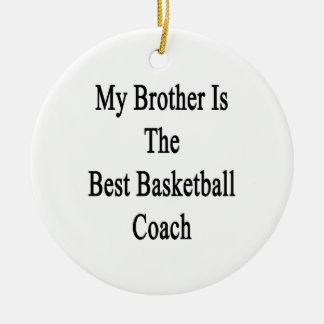 My Brother Is The Best Basketball Coach Christmas Ornament
