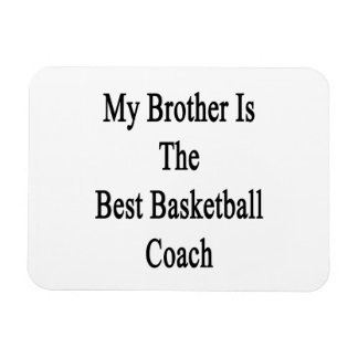 My Brother Is The Best Basketball Coach Rectangular Magnets