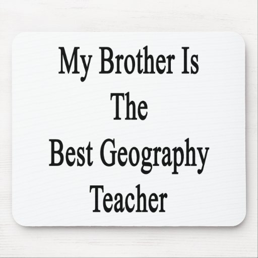 My Brother Is The Best Geography Teacher Mouse Pads