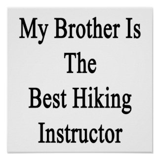 My Brother Is The Best Hiking Instructor Poster