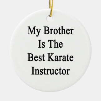 My Brother Is The Best Karate Instructor Christmas Ornaments