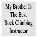 My Brother Is The Best Rock Climbing Instructor Print