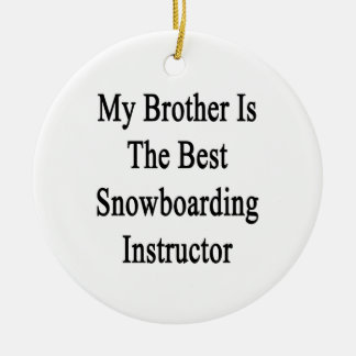 My Brother Is The Best Snowboarding Instructor Ornaments