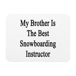 My Brother Is The Best Snowboarding Instructor Rectangle Magnet