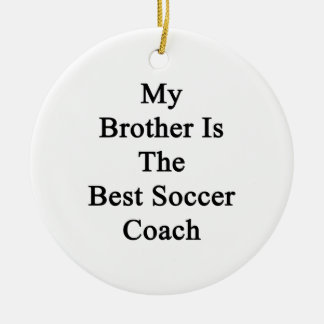 My Brother Is The Best Soccer Coach Ornaments