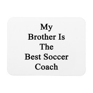 My Brother Is The Best Soccer Coach Magnets