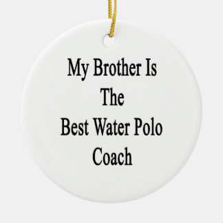 My Brother Is The Best Water Polo Coach Christmas Tree Ornaments