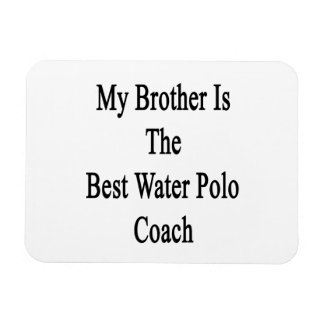 My Brother Is The Best Water Polo Coach Rectangular Magnets