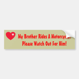 My Brother Rides A Motorcycle! Watch fro Him Bumper Sticker