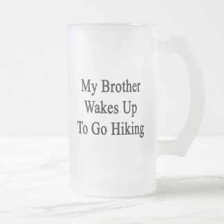 My Brother Wakes Up To Go Hiking Frosted Glass Mug