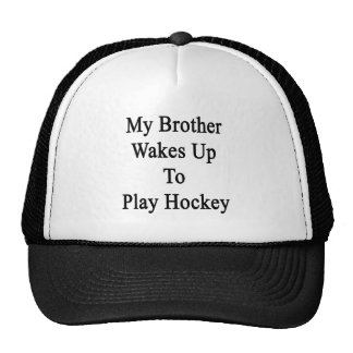 My Brother Wakes Up To Play Hockey Mesh Hat