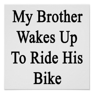My Brother Wakes Up To Ride His Bike Poster