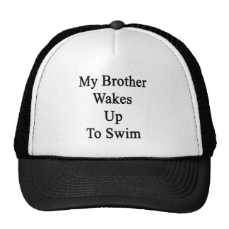 My Brother Wakes Up To Swim Trucker Hat