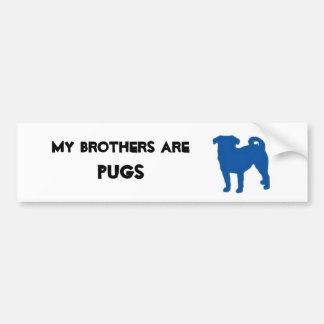 My brothers are Pugs Bumper Sticker