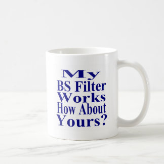 My BS Filter Works How About Yours Coffee Mug