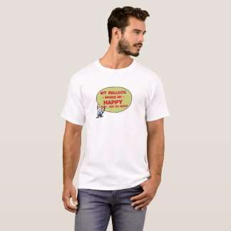 My Bulldog Makes Me Happy You Not So Much T-Shirt