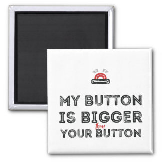 My button is bigger than your button Funny Magnet