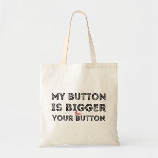 My button is bigger than your button Funny Tote