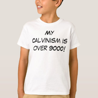 My Calvinism is over 9000! Shirt
