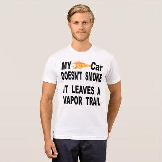 My Car Doesn't Smoke It Leaves A Vapor Trail T-Shirt