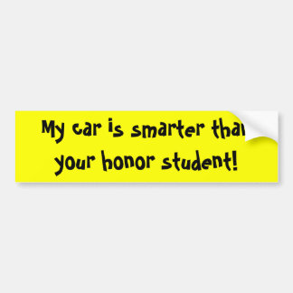 My car is smarter than your honor student bumper sticker