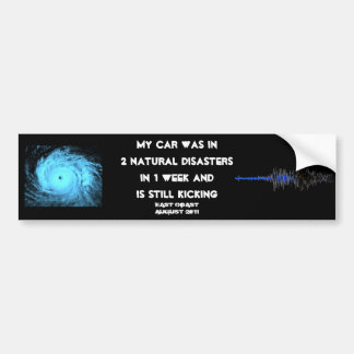 My Car Survived 2 Natural Disasters in 1 Week Bumper Sticker