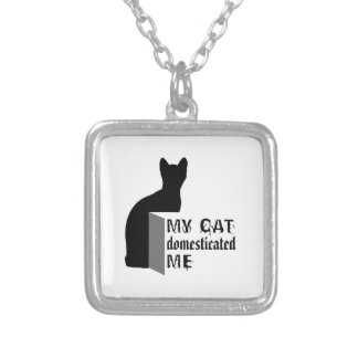 My cat Domesticated me Silver Plated Necklace