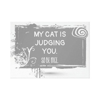 My Cat is Judging You. So Be Nice. Canvas Print