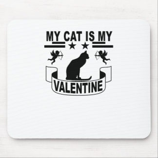 My Cat Is My Valentine . Mouse Pad